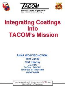 Integrating Coatings Into TACOMs Mission ANNA WOJCIECHOWSKI Tom