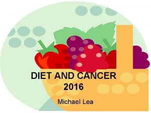 DIET AND CANCER 2016 Michael Lea DIET AND