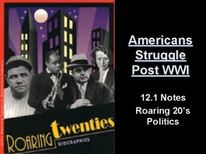 Americans Struggle Post WWI 12 1 Notes Roaring