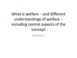 What is welfare and different understandings of welfare