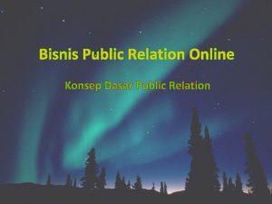 Bisnis Public Relation Online Konsep Dasar Public Relation