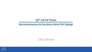 32 nd CATIA Forum Reconnaissance de fonctions dans