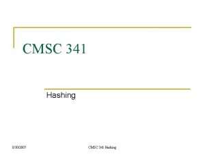 CMSC 341 Hashing 8302007 CMSC 341 Hashing The
