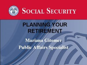 PLANNING YOUR RETIREMENT Mariana Gitomer Public Affairs Specialist