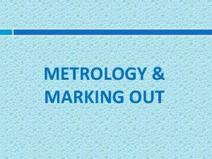 METROLOGY MARKING OUT MARKING OUT INSTRUMENT Definitions Marking