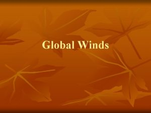 Global Winds A Global Winds and Local Winds