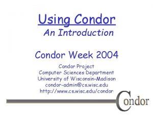 Using Condor An Introduction Condor Week 2004 Condor
