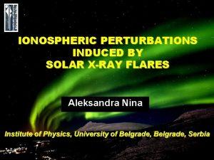 IONOSPHERIC PERTURBATIONS INDUCED BY SOLAR XRAY FLARES Aleksandra