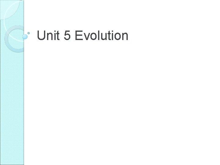 Unit 5 Evolution What is Evolution Evolution Microevolution