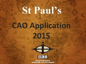 St Pauls CAO Application 2015 INTRODUCTION CAO Application