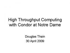 High Throughput Computing with Condor at Notre Dame