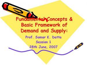 Fundamental Concepts Basic Framework of Demand Supply Prof