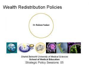 Wealth Redistribution Policies Dr Shahram Yazdani Shahid Beheshti