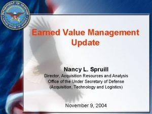 Earned Value Management Update Nancy L Spruill Director