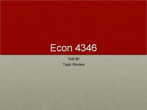 Econ 4346 Test 1 Topic Review PARETO OPTIMALITY
