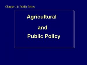 Chapter 12 Public Policy Agricultural and Public Policy