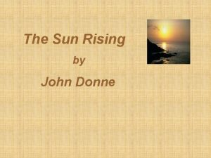 The Sun Rising by John Donne Metaphysical poetry