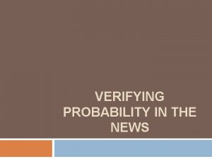 VERIFYING PROBABILITY IN THE NEWS Verifying Probability in