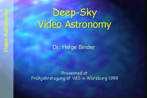 Video Astronomy DeepSky Video Astronomy Dr Helge Binder
