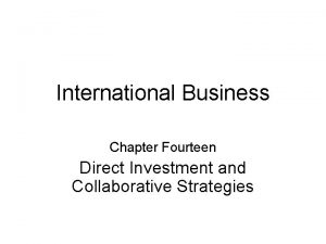 International Business Chapter Fourteen Direct Investment and Collaborative