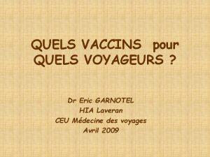 QUELS VACCINS pour QUELS VOYAGEURS Dr Eric GARNOTEL