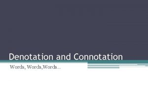 Denotation and Connotation Words Words Is there more