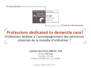 To help anticipate To help live with dementia