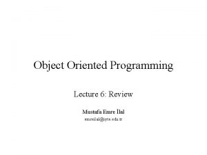 Object Oriented Programming Lecture 6 Review Mustafa Emre