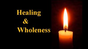 Healing Wholeness What do we mean by Healing