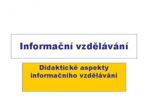 Informan vzdlvn Didaktick aspekty informanho vzdlvn Obsah Knihovnk