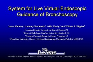 System for Live VirtualEndoscopic Guidance of Bronchoscopy James