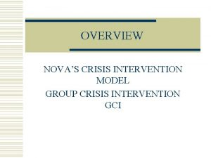 OVERVIEW NOVAS CRISIS INTERVENTION MODEL GROUP CRISIS INTERVENTION