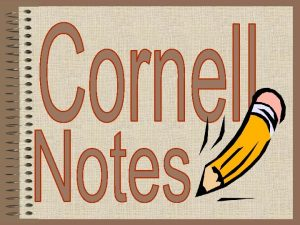 What are Cornell Notes Cornell Notes are a