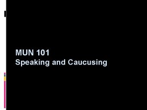 MUN 101 Speaking and Caucusing Confidence Speaking and