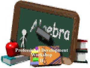 Professional Development Workshop II PRESENTORS Dianthia Gilmore Nathan