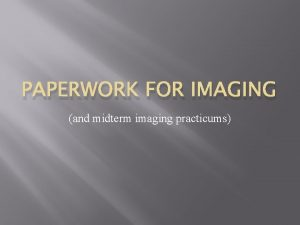 PAPERWORK FOR IMAGING and midterm imaging practicums Scenario