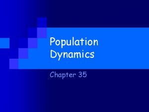 Population Dynamics Chapter 35 Population Dynamics Key concepts