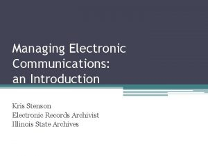 Managing Electronic Communications an Introduction Kris Stenson Electronic