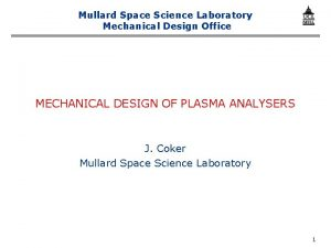 Mullard Space Science Laboratory Mechanical Design Office MECHANICAL