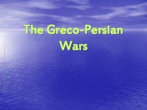 The GrecoPersian Wars Early Persia n Persia civilization