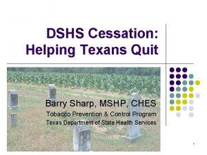 DSHS Cessation Helping Texans Quit Barry Sharp MSHP