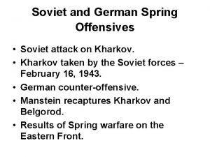 Soviet and German Spring Offensives Soviet attack on