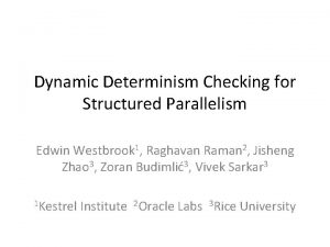 Dynamic Determinism Checking for Structured Parallelism Edwin Westbrook