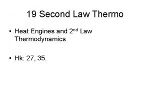 19 Second Law Thermo Heat Engines and 2
