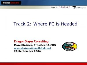 Track 2 Where FC is Headed Dragon Slayer