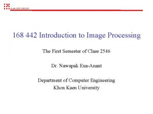 ISANDSP GROUP 168 442 Introduction to Image Processing