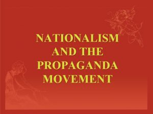 NATIONALISM AND THE PROPAGANDA MOVEMENT NATIONALISM Patriotism to