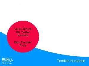 Carole Edmond MD Teddies Nurseries Major Providers Group