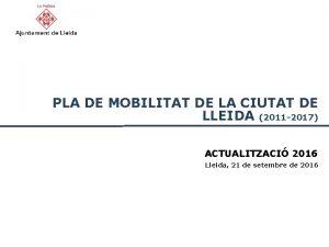 PLA DE MOBILITAT DE LA CIUTAT DE LLEIDA