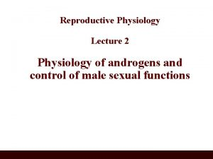Reproductive Physiology Lecture 2 Physiology of androgens and